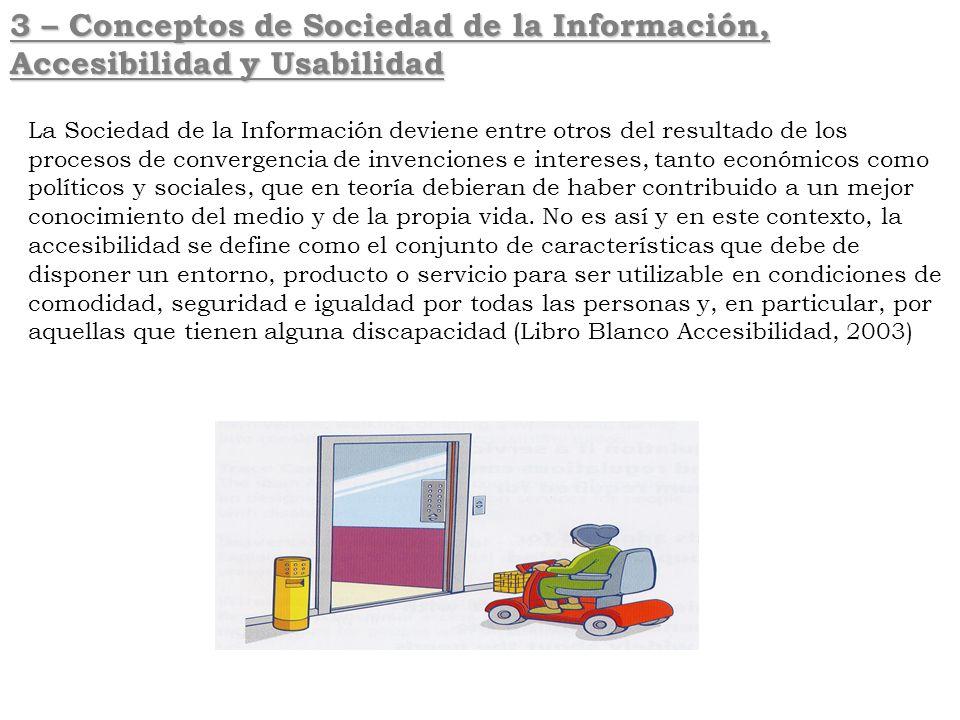 3 – Conceptos de Sociedad de la Información, Accesibilidad y Usabilidad La Sociedad de la Información deviene entre otros del resultado de los proceso
