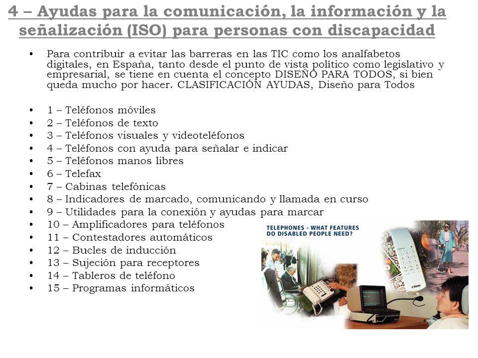 4 – Ayudas para la comunicación, la información y la señalización (ISO) para personas con discapacidad Para contribuir a evitar las barreras en las TI