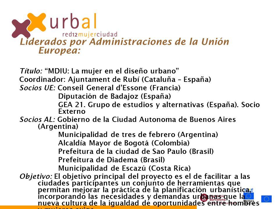 Liderados por Administraciones de la Unión Europea: Título: MDIU: La mujer en el diseño urbano Coordinador: Ajuntament de Rubí (Cataluña – España) Soc