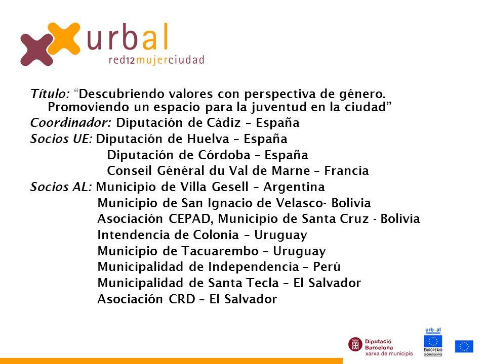 Título: Descubriendo valores con perspectiva de género. Promoviendo un espacio para la juventud en la ciudad Coordinador: Diputación de Cádiz – España