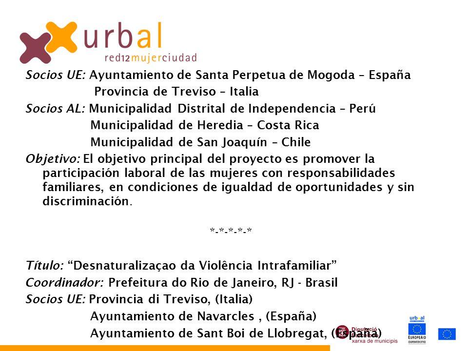 Socios UE: Ayuntamiento de Santa Perpetua de Mogoda – España Provincia de Treviso – Italia Socios AL: Municipalidad Distrital de Independencia – Perú