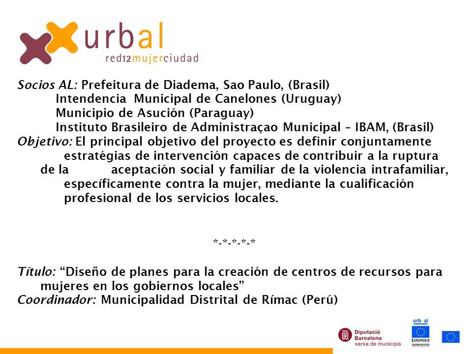 Socios AL: Prefeitura de Diadema, Sao Paulo, (Brasil) Intendencia Municipal de Canelones (Uruguay) Municipio de Asución (Paraguay) Instituto Brasileir