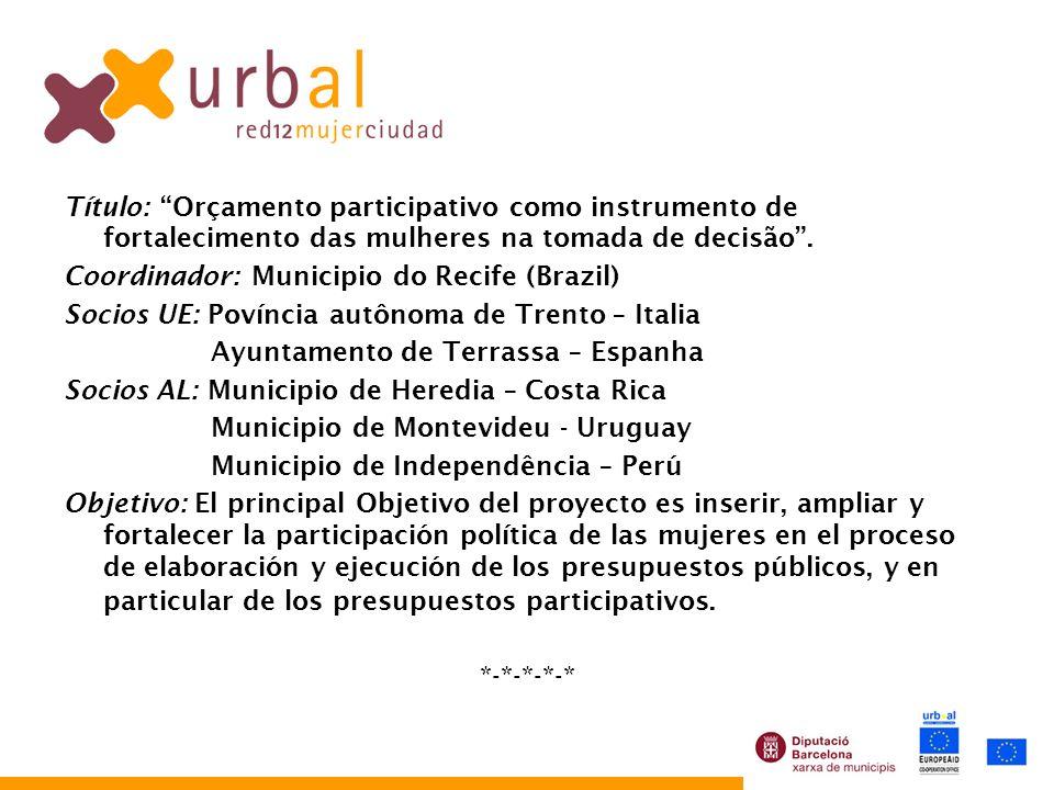Título: Orçamento participativo como instrumento de fortalecimento das mulheres na tomada de decisão. Coordinador: Municipio do Recife (Brazil) Socios