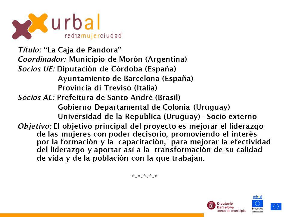 Título: La Caja de Pandora Coordinador: Municipio de Morón (Argentina) Socios UE: Diputación de Córdoba (España) Ayuntamiento de Barcelona (España) Pr