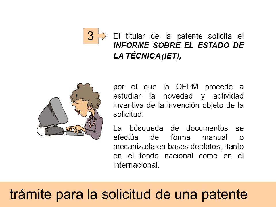 3 El titular de la patente solicita el INFORME SOBRE EL ESTADO DE LA TÉCNICA (IET), por el que la OEPM procede a estudiar la novedad y actividad inven