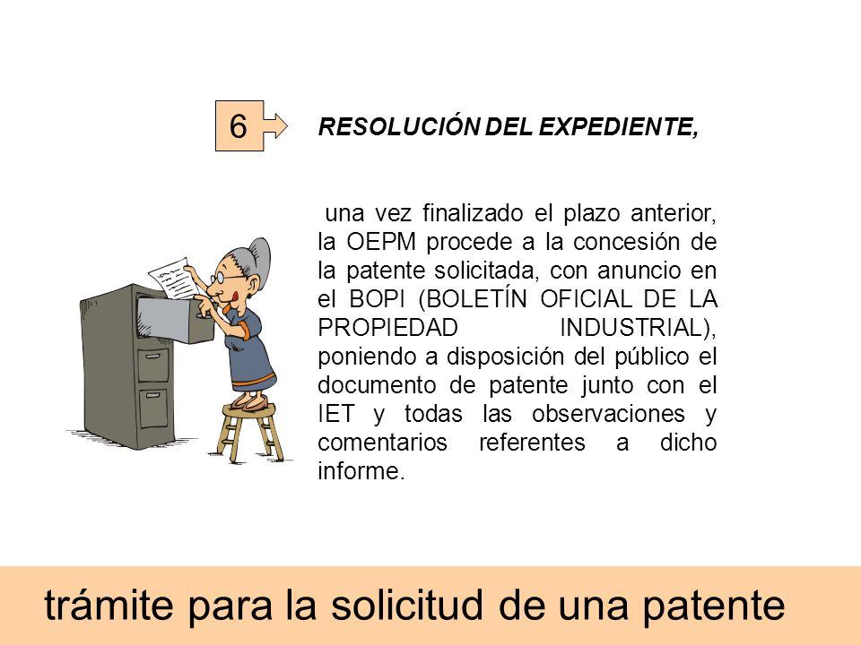 6 RESOLUCIÓN DEL EXPEDIENTE, una vez finalizado el plazo anterior, la OEPM procede a la concesión de la patente solicitada, con anuncio en el BOPI (BO