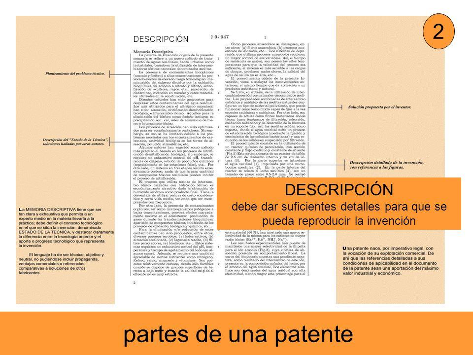 DESCRIPCIÓN debe dar suficientes detalles para que se pueda reproducir la invención 2 partes de una patente