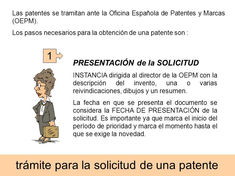 trámite para la solicitud de una patente Las patentes se tramitan ante la Oficina Española de Patentes y Marcas (OEPM). Los pasos necesarios para la o