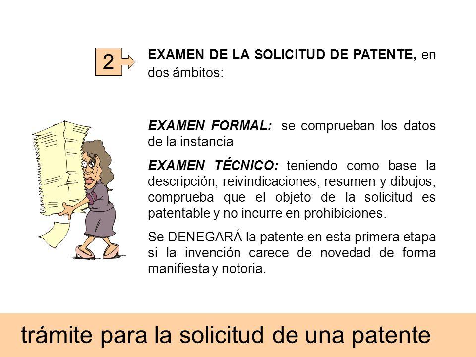 2 EXAMEN DE LA SOLICITUD DE PATENTE, en dos ámbitos: EXAMEN FORMAL:: se comprueban los datos de la instancia EXAMEN TÉCNICO: teniendo como base la des