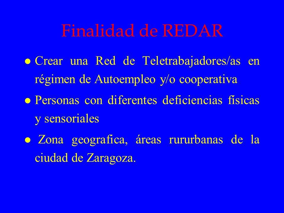 Finalidad de REDAR l Crear una Red de Teletrabajadores/as en régimen de Autoempleo y/o cooperativa l Personas con diferentes deficiencias físicas y se