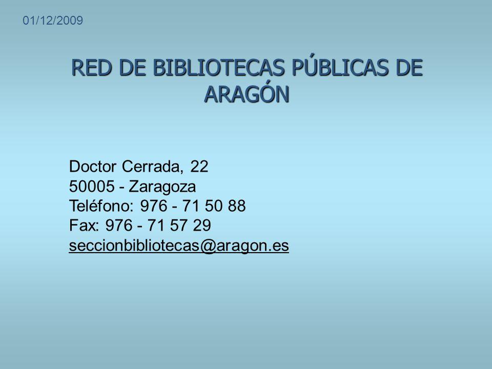 RED DE BIBLIOTECAS PÚBLICAS DE ARAGÓN Doctor Cerrada, 22 50005 - Zaragoza Teléfono: 976 - 71 50 88 Fax: 976 - 71 57 29 seccionbibliotecas@aragon.es 01