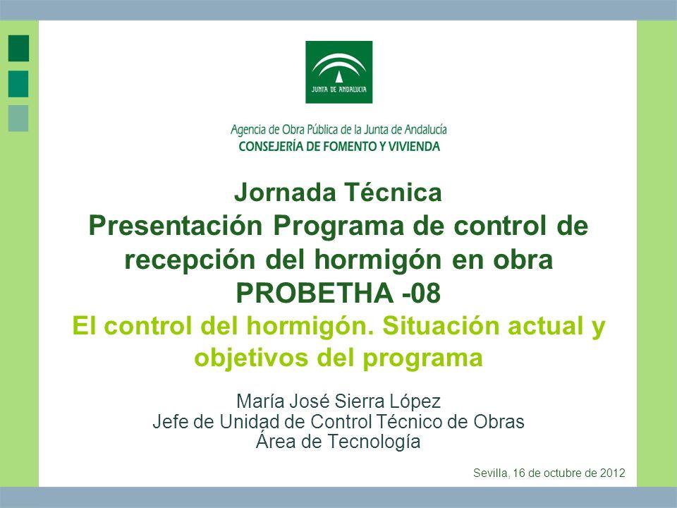 Jornada Técnica Presentación Programa de control de recepción del hormigón en obra PROBETHA -08 El control del hormigón. Situación actual y objetivos