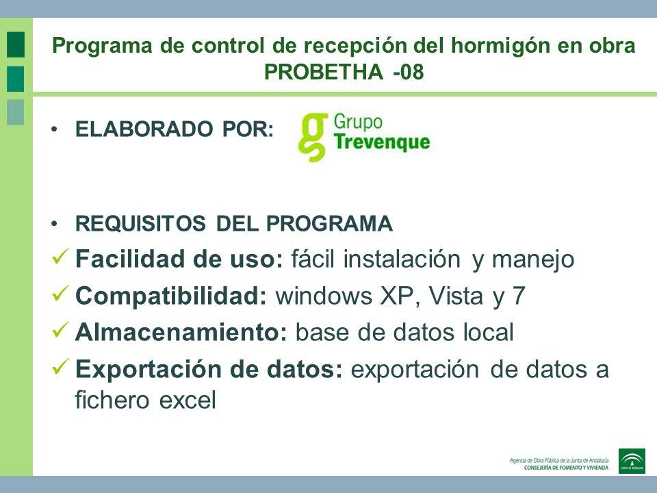 Programa de control de recepción del hormigón en obra PROBETHA -08 ELABORADO POR: REQUISITOS DEL PROGRAMA Facilidad de uso: fácil instalación y manejo