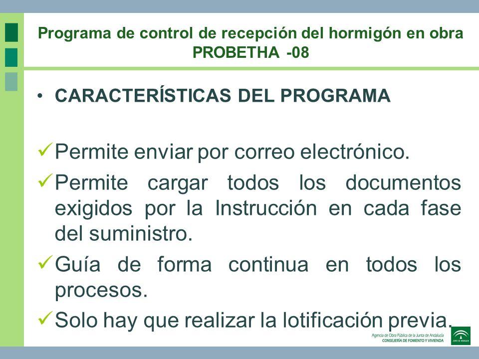 Programa de control de recepción del hormigón en obra PROBETHA -08 CARACTERÍSTICAS DEL PROGRAMA Permite enviar por correo electrónico. Permite cargar