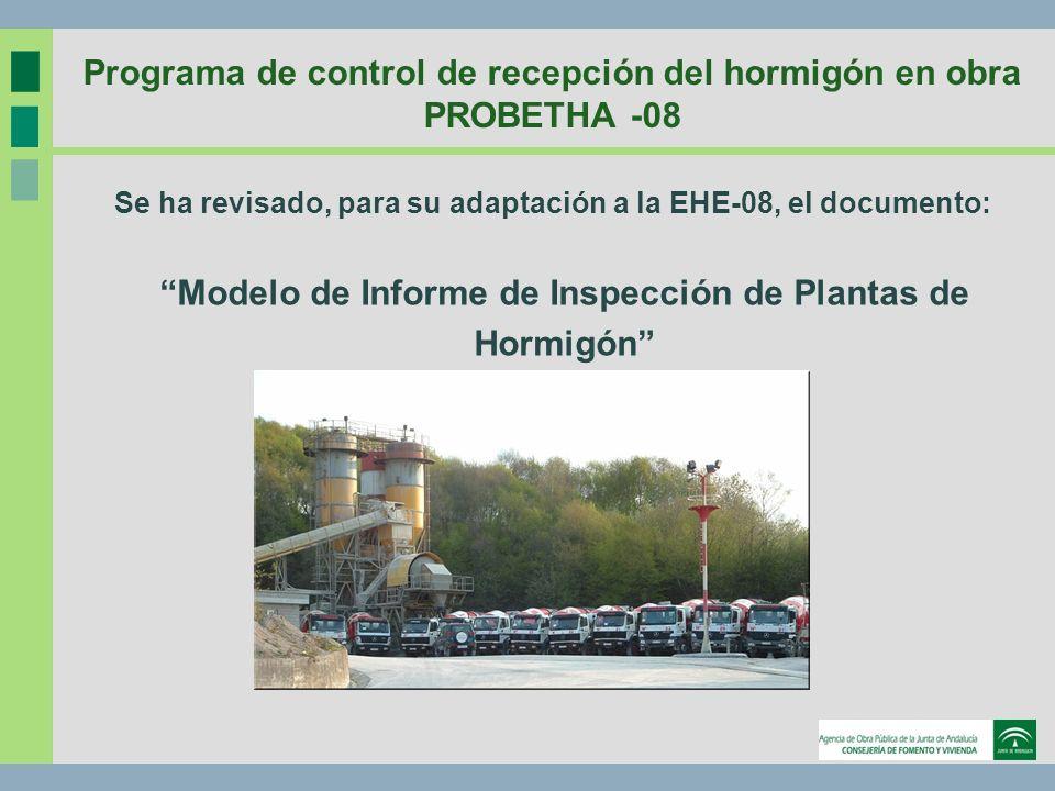 Programa de control de recepción del hormigón en obra PROBETHA -08 Se ha revisado, para su adaptación a la EHE-08, el documento: Modelo de Informe de