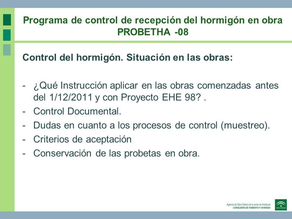 Programa de control de recepción del hormigón en obra PROBETHA -08 Control del hormigón. Situación en las obras: -¿Qué Instrucción aplicar en las obra