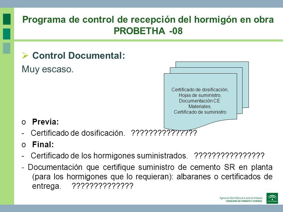 Programa de control de recepción del hormigón en obra PROBETHA -08 Control Documental: Muy escaso. oPrevia: - Certificado de dosificación. ???????????