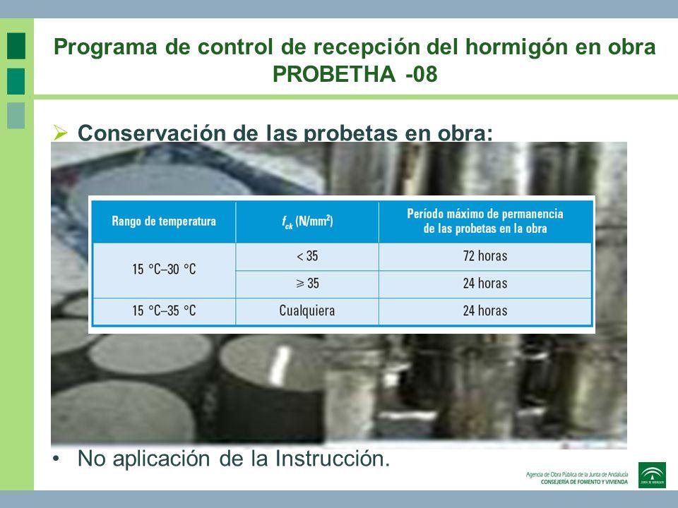 Conservación de las probetas en obra: No aplicación de la Instrucción. Programa de control de recepción del hormigón en obra PROBETHA -08