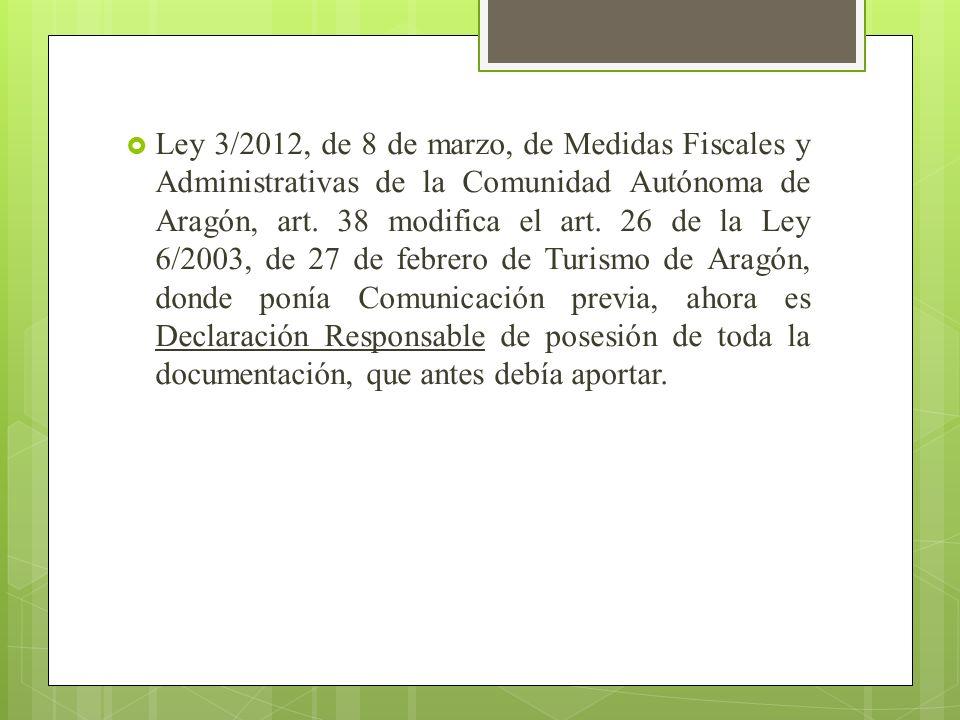 Ley 3/2012, de 8 de marzo, de Medidas Fiscales y Administrativas de la Comunidad Autónoma de Aragón, art. 38 modifica el art. 26 de la Ley 6/2003, de