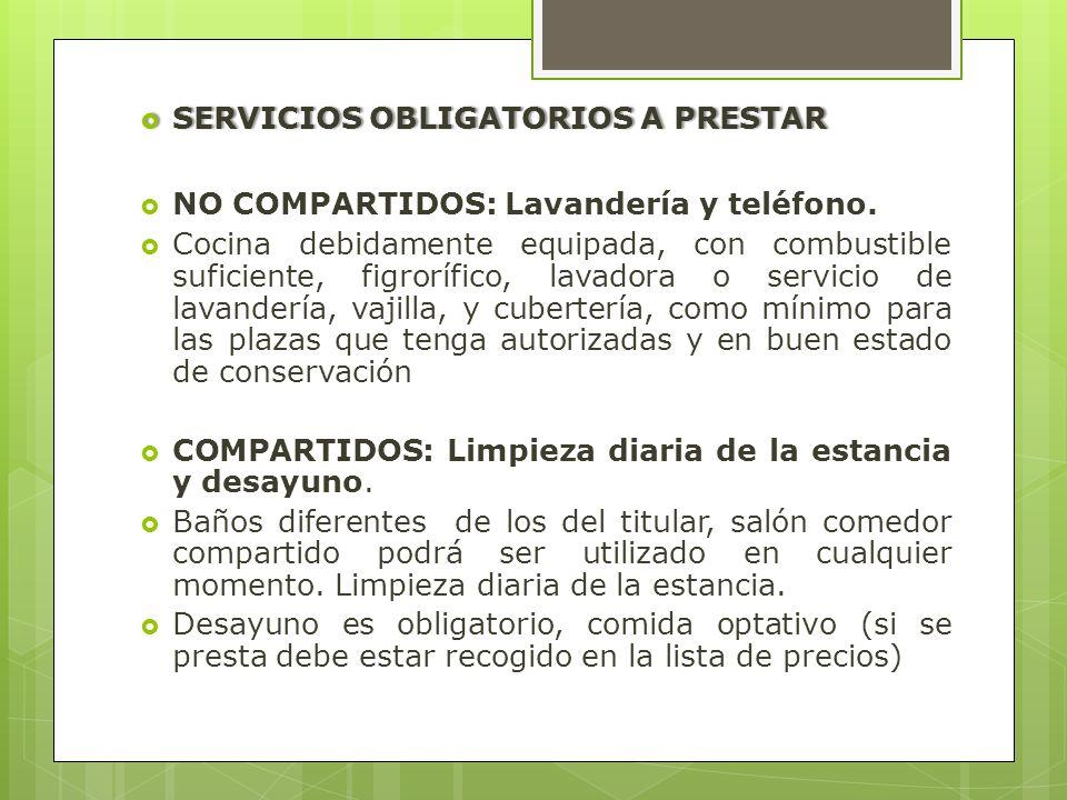 SERVICIOS OBLIGATORIOS A PRESTAR SERVICIOS OBLIGATORIOS A PRESTAR NO COMPARTIDOS: Lavandería y teléfono. Cocina debidamente equipada, con combustible