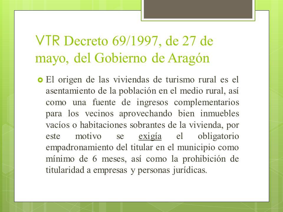 VTR Decreto 69/1997, de 27 de mayo, del Gobierno de Aragón El origen de las viviendas de turismo rural es el asentamiento de la población en el medio