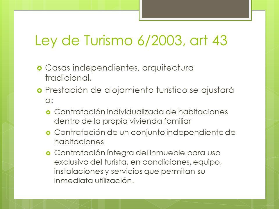 Ley de Turismo 6/2003, art 43 Casas independientes, arquitectura tradicional. Prestación de alojamiento turístico se ajustará a: Contratación individu
