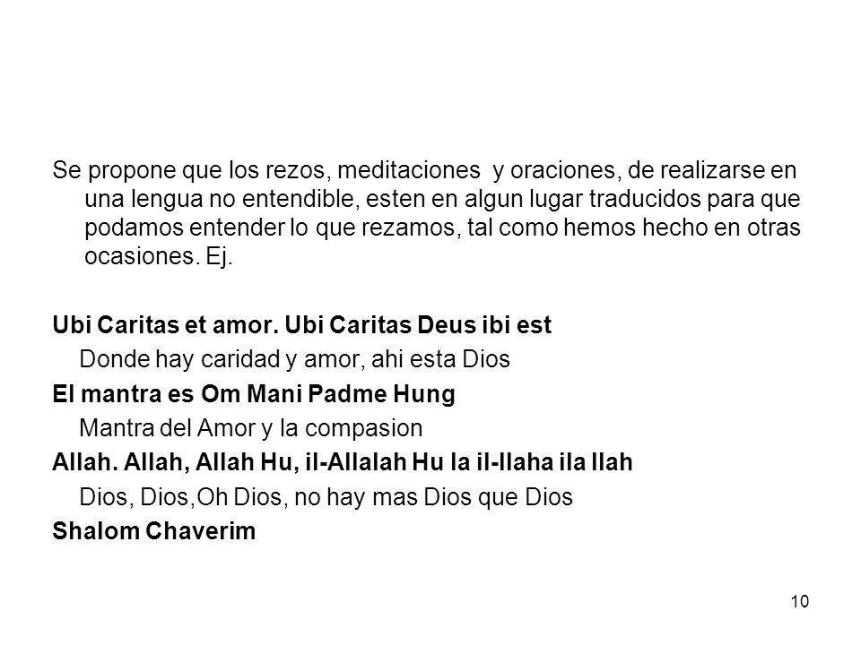 10 Se propone que los rezos, meditaciones y oraciones, de realizarse en una lengua no entendible, esten en algun lugar traducidos para que podamos ent