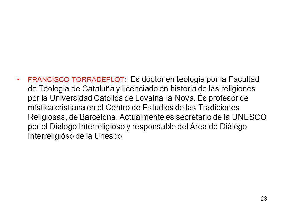 23 FRANCISCO TORRADEFLOT: Es doctor en teologia por la Facultad de Teologia de Cataluña y licenciado en historia de las religiones por la Universidad