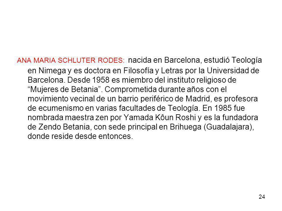 24 ANA MARIA SCHLUTER RODES: nacida en Barcelona, estudió Teología en Nimega y es doctora en Filosofía y Letras por la Universidad de Barcelona. Desde