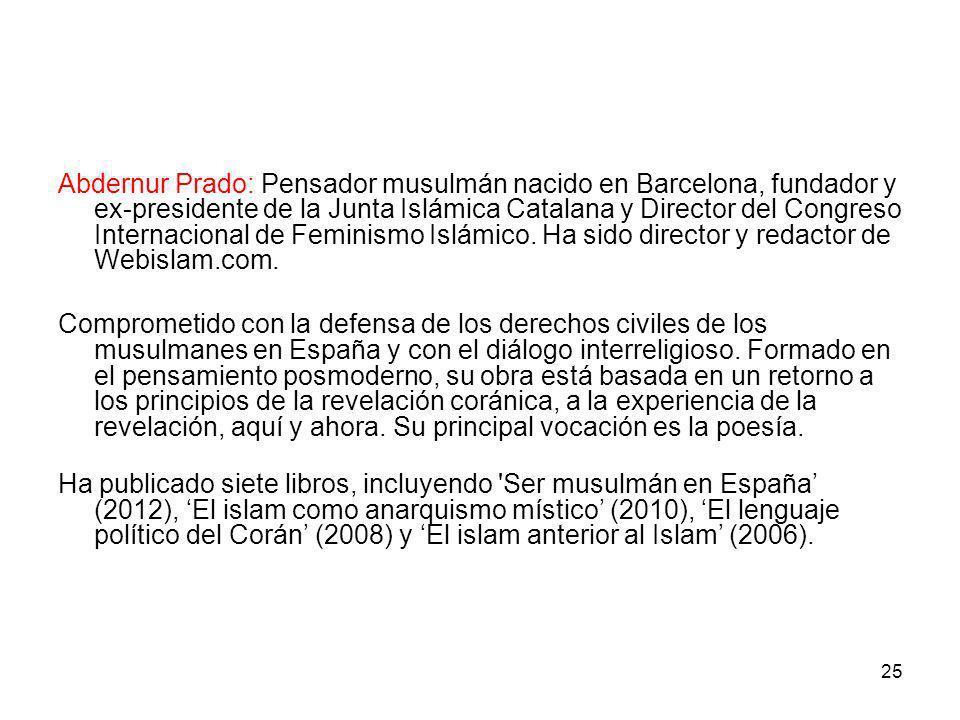25 Abdernur Prado: Pensador musulmán nacido en Barcelona, fundador y ex-presidente de la Junta Islámica Catalana y Director del Congreso Internacional
