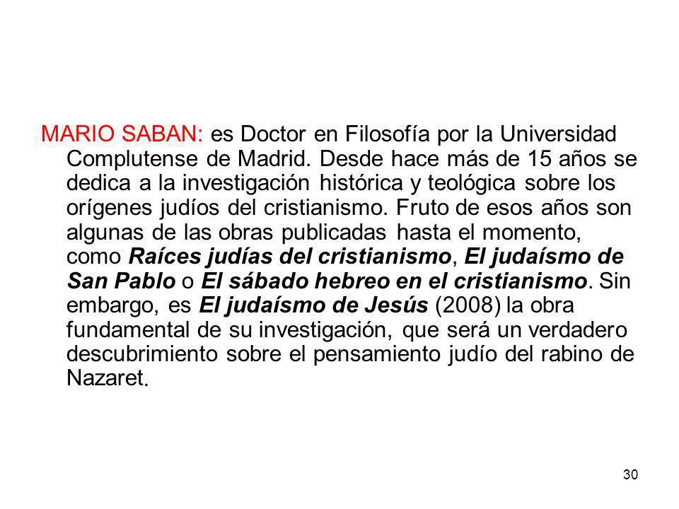 30 MARIO SABAN: es Doctor en Filosofía por la Universidad Complutense de Madrid. Desde hace más de 15 años se dedica a la investigación histórica y te