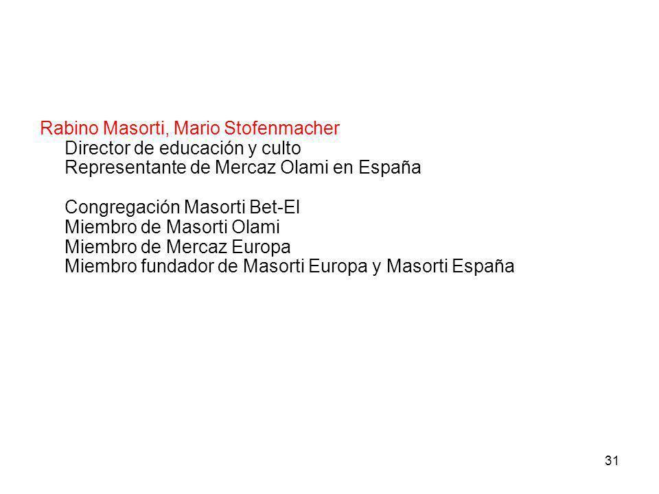 31 Rabino Masorti, Mario Stofenmacher Director de educación y culto Representante de Mercaz Olami en España Congregación Masorti Bet-El Miembro de Mas