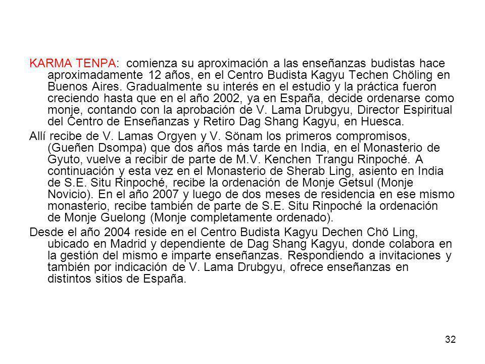 32 KARMA TENPA: comienza su aproximación a las enseñanzas budistas hace aproximadamente 12 años, en el Centro Budista Kagyu Techen Chöling en Buenos A