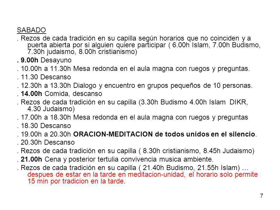 8 DOMINGO Rezos de cada tradición en su capilla según horarios que no coinciden y a puerta abierta por si alguien quiere participar ( 6.00h Islam, 7.00h Budismo, 7.30h judaismo, 8.00h cristianismo).