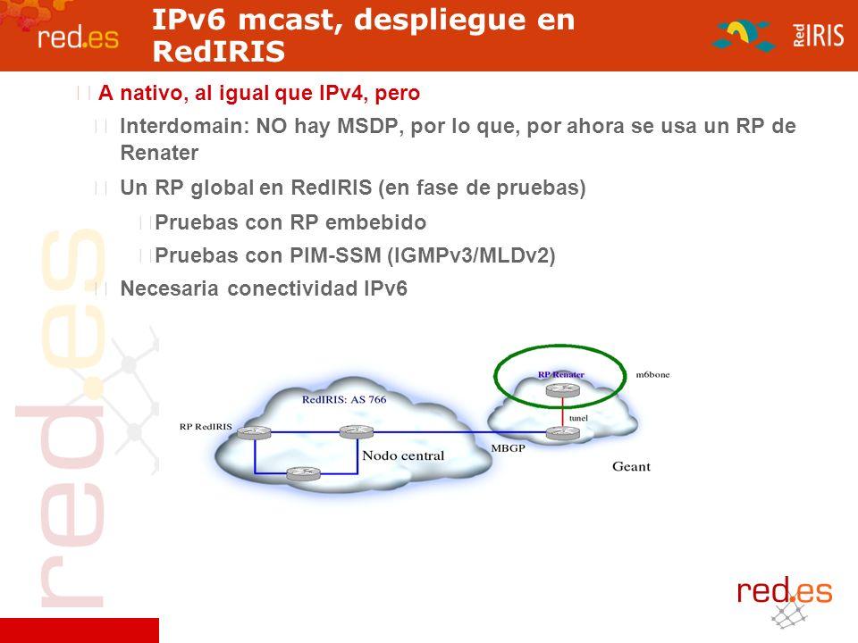 JJTT RedIRIS Octubre 2005 IPv6 mcast, despliegue en RedIRIS A nativo, al igual que IPv4, pero Interdomain: NO hay MSDP, por lo que, por ahora se usa u