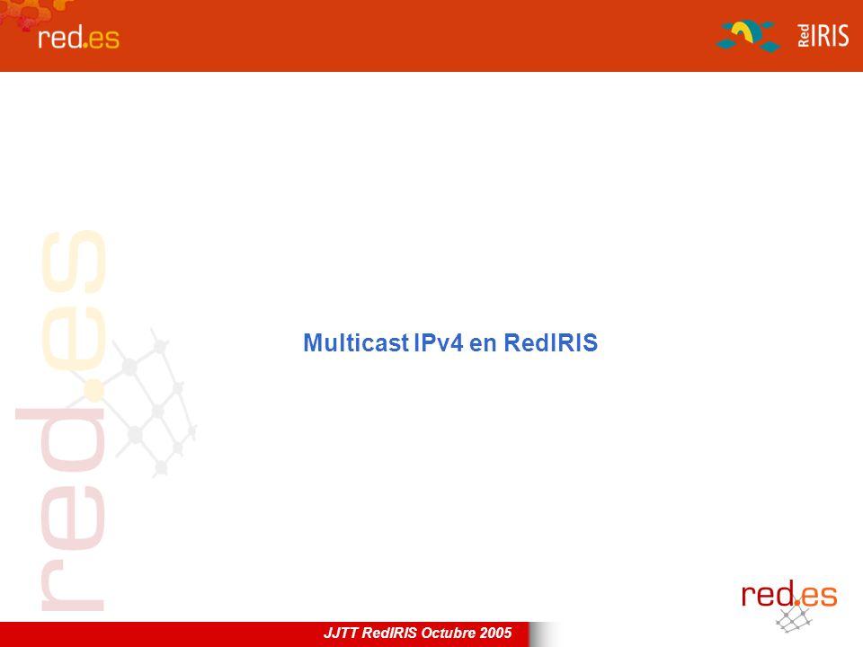 JJTT RedIRIS Octubre 2005 Multicast IPv4 en RedIRIS