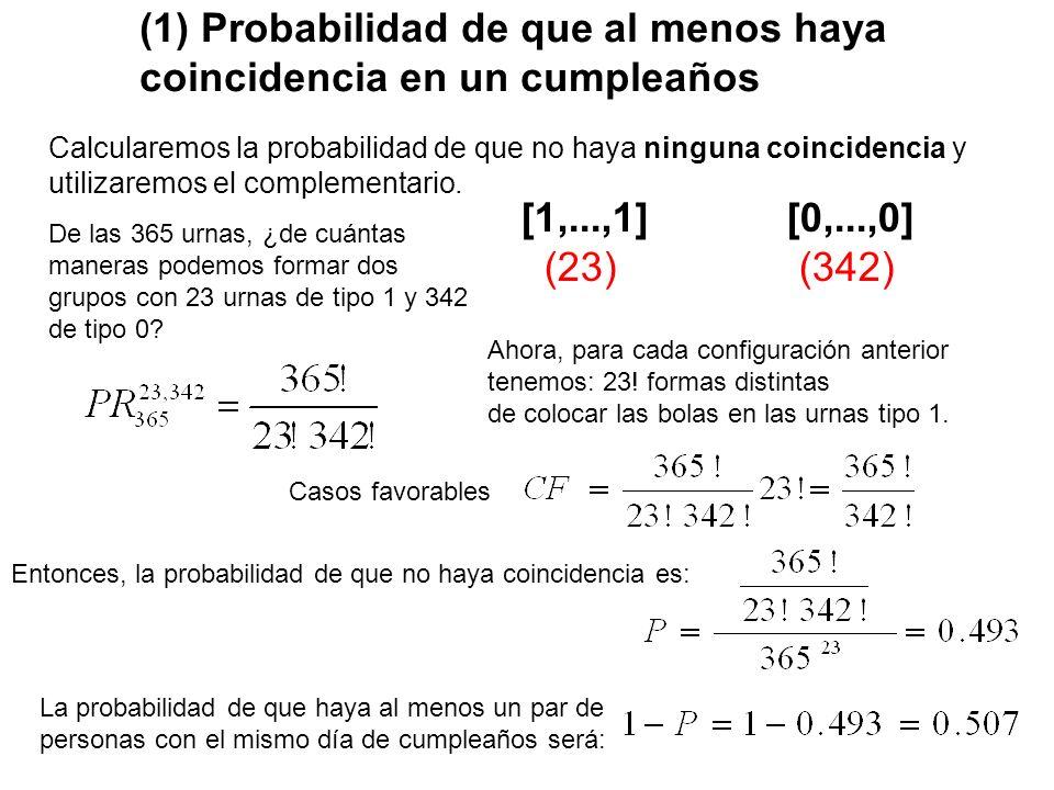 (2) Probabilidad de que haya precisamente una coincidencia y solo una [2] [1,...,1] [0,...,0] (1) (21) (343) De las 365 urnas, ¿de cuántas maneras podemos formar tres grupos con 1 urna de tipo 2, 21 urnas de tipo 1 y 343 de tipo 0.