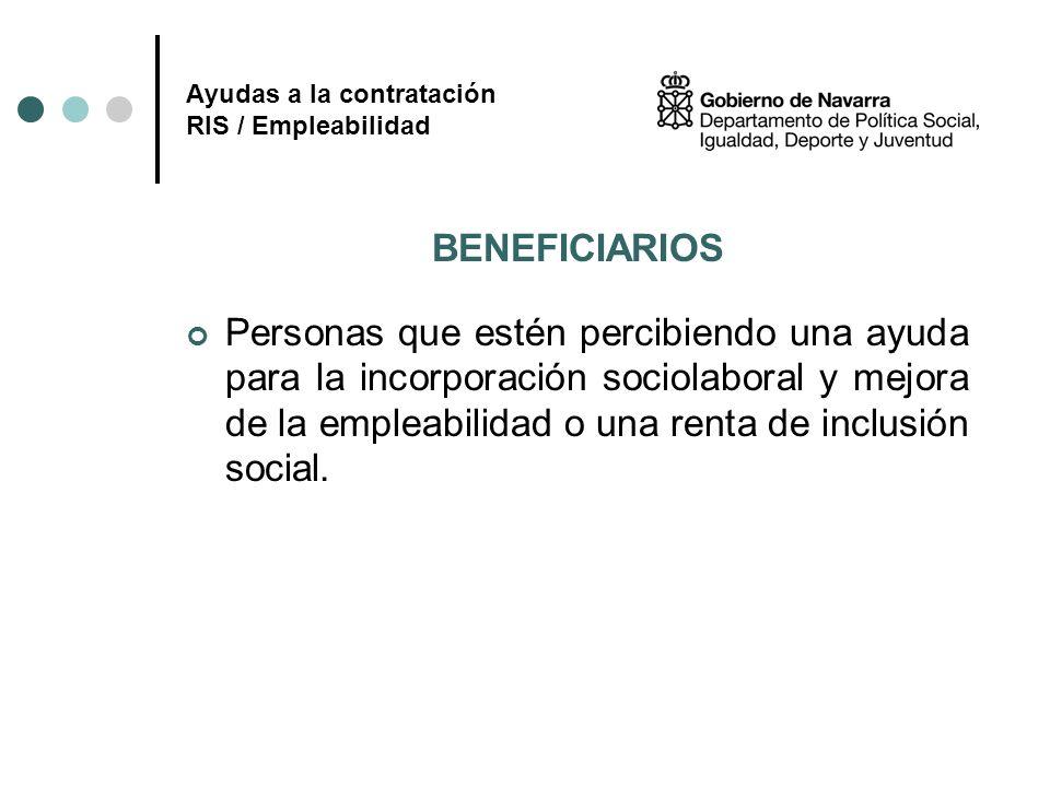 Ayudas a la contratación RIS / Empleabilidad BENEFICIARIOS Personas que estén percibiendo una ayuda para la incorporación sociolaboral y mejora de la
