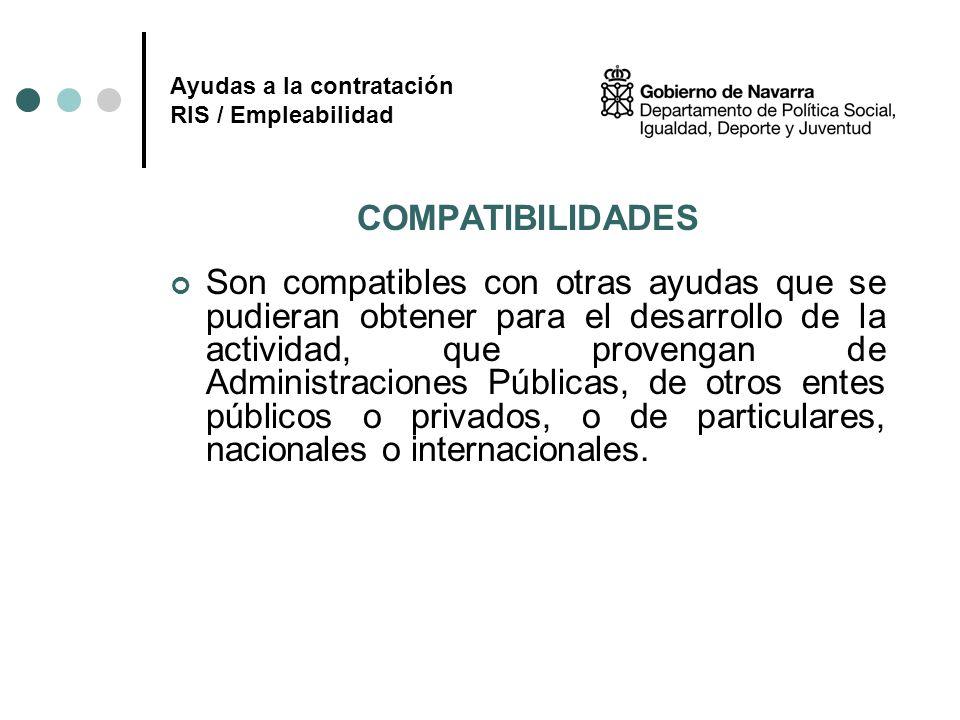 Ayudas a la contratación RIS / Empleabilidad COMPATIBILIDADES Son compatibles con otras ayudas que se pudieran obtener para el desarrollo de la activi