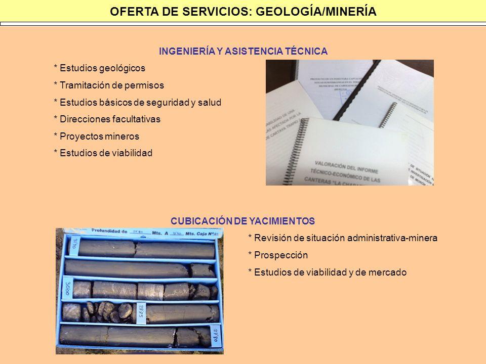 OFERTA DE SERVICIOS: GEOLOGÍA/MINERÍA INGENIERÍA Y ASISTENCIA TÉCNICA * Estudios geológicos * Tramitación de permisos * Estudios básicos de seguridad