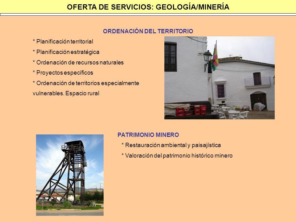 OFERTA DE SERVICIOS: GEOLOGÍA/MINERÍA ORDENACIÓN DEL TERRITORIO * Planificación territorial * Planificación estratégica * Ordenación de recursos natur