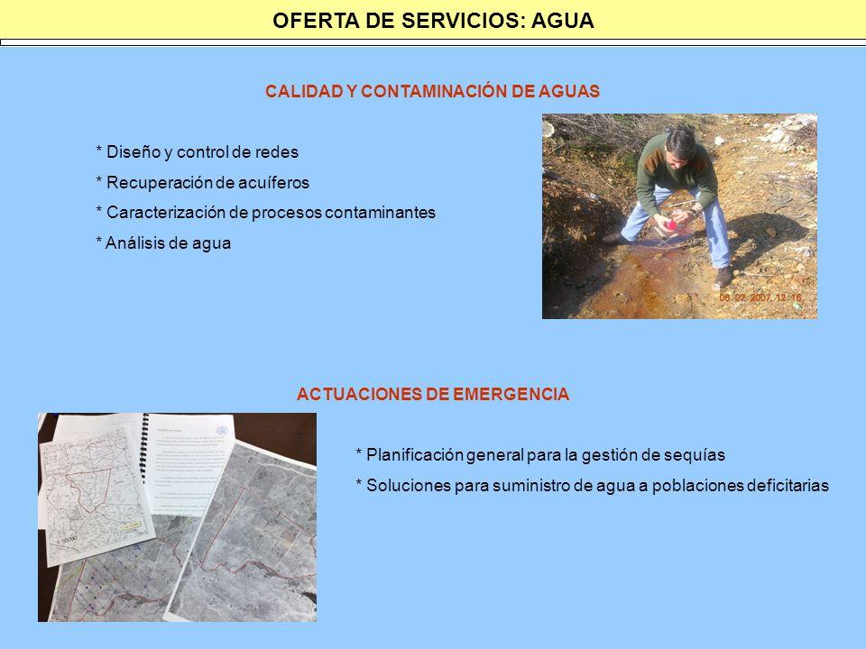 OFERTA DE SERVICIOS: AGUA CALIDAD Y CONTAMINACIÓN DE AGUAS * Diseño y control de redes * Recuperación de acuíferos * Caracterización de procesos conta