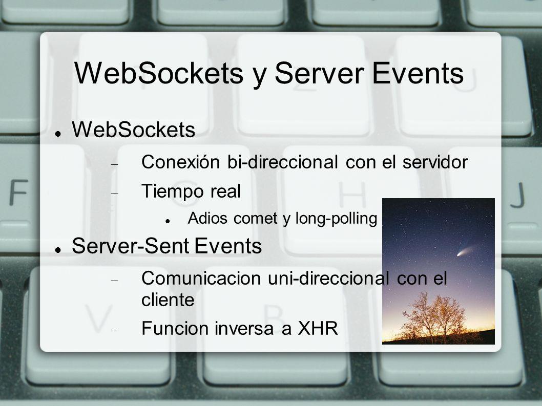 WebSockets y Server Events WebSockets Conexión bi-direccional con el servidor Tiempo real Adios comet y long-polling Server-Sent Events Comunicacion u