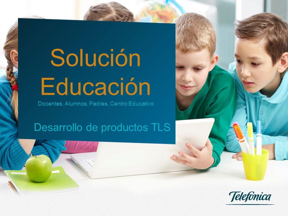 1 Desarrollo de productos TLS Solución Educación Docentes, Alumnos, Padres, Centro Educativo