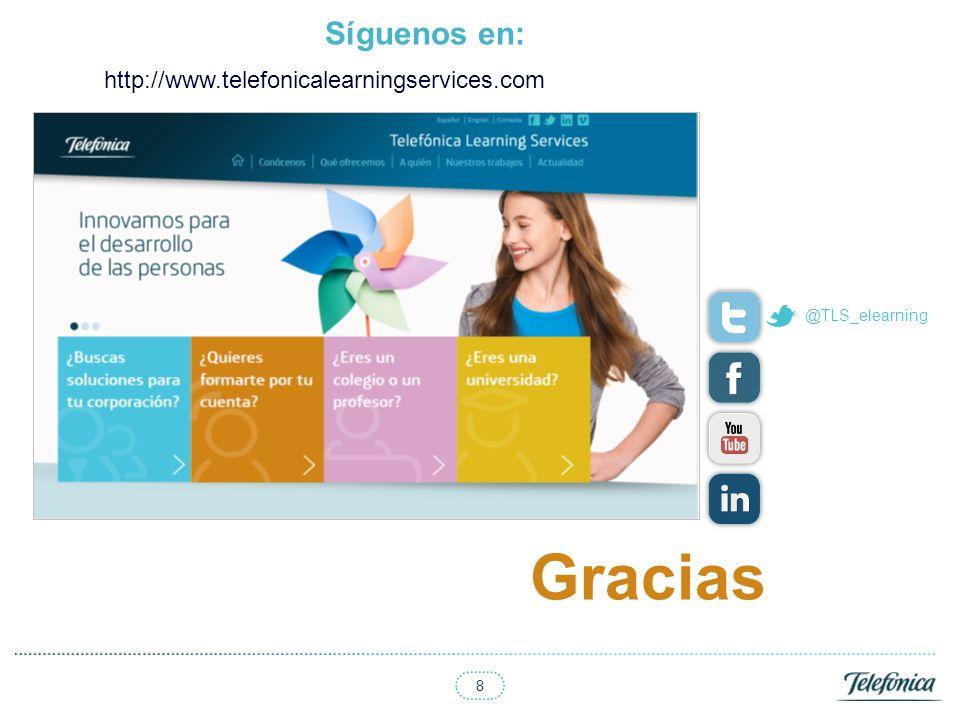 8 @TLS_elearning http://www.telefonicalearningservices.com Gracias Síguenos en: