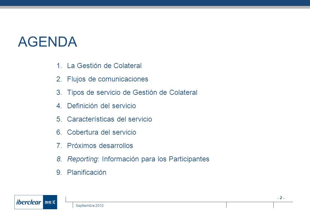 - 2 - Septiembre 2012 AGENDA 1.La Gestión de Colateral 2.Flujos de comunicaciones 3.Tipos de servicio de Gestión de Colateral 4.Definición del servici