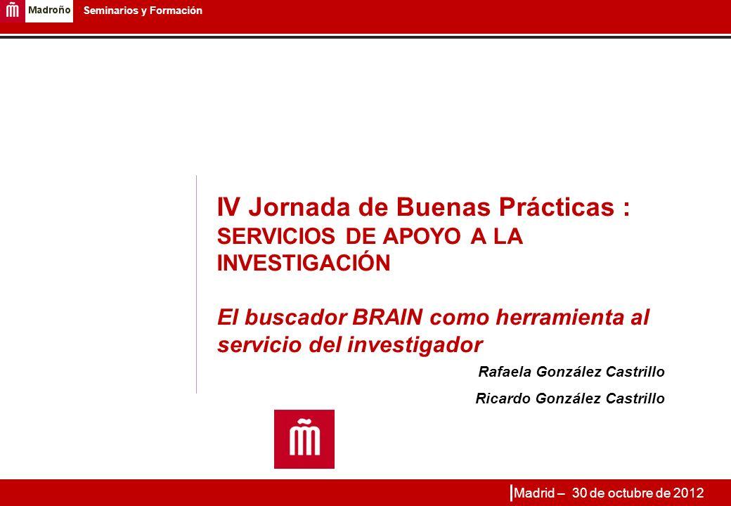 12 Seminarios y Formación A MODO DE CONCLUSIÓN BRAIN está desplazando como buscador unificado a la consulta realizada en los recursos electrónicos de información concretos.