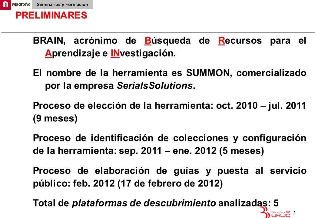 3 Seminarios y Formación PERSPECTIVA DEL INVESTIGADOR La ponencia pasa revista a los beneficios de BRAIN para el investigador en la Universidad Rey Juan Carlos.