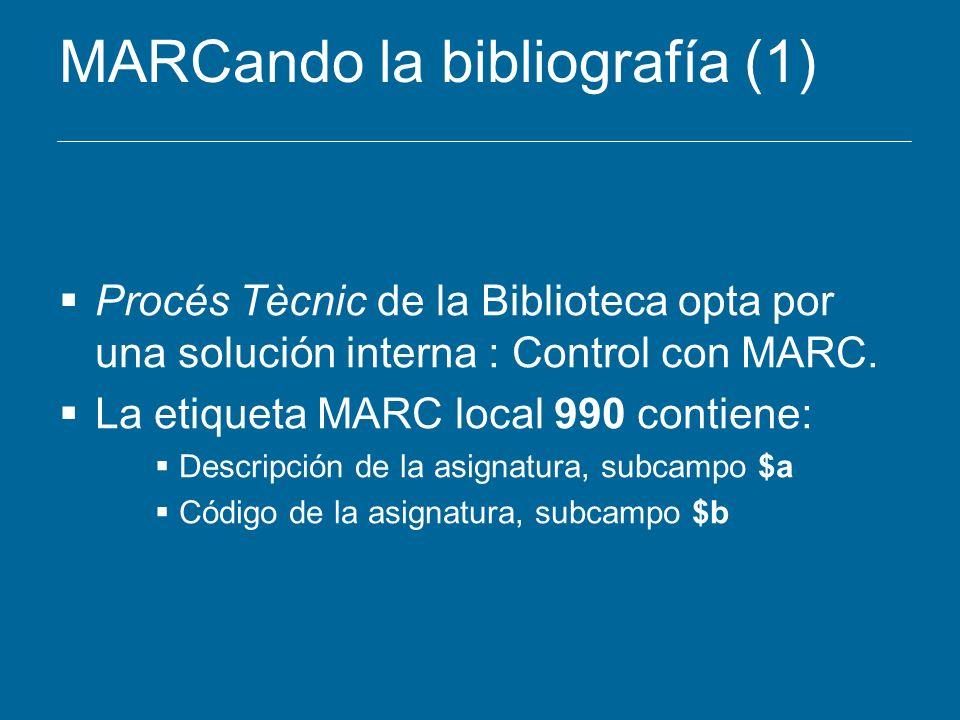 MARCando la bibliografía (1) Procés Tècnic de la Biblioteca opta por una solución interna : Control con MARC. La etiqueta MARC local 990 contiene: Des