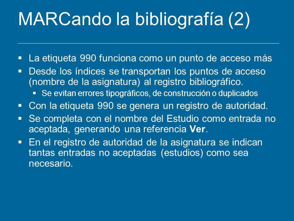 MARCando la bibliografía (2) La etiqueta 990 funciona como un punto de acceso más Desde los índices se transportan los puntos de acceso (nombre de la